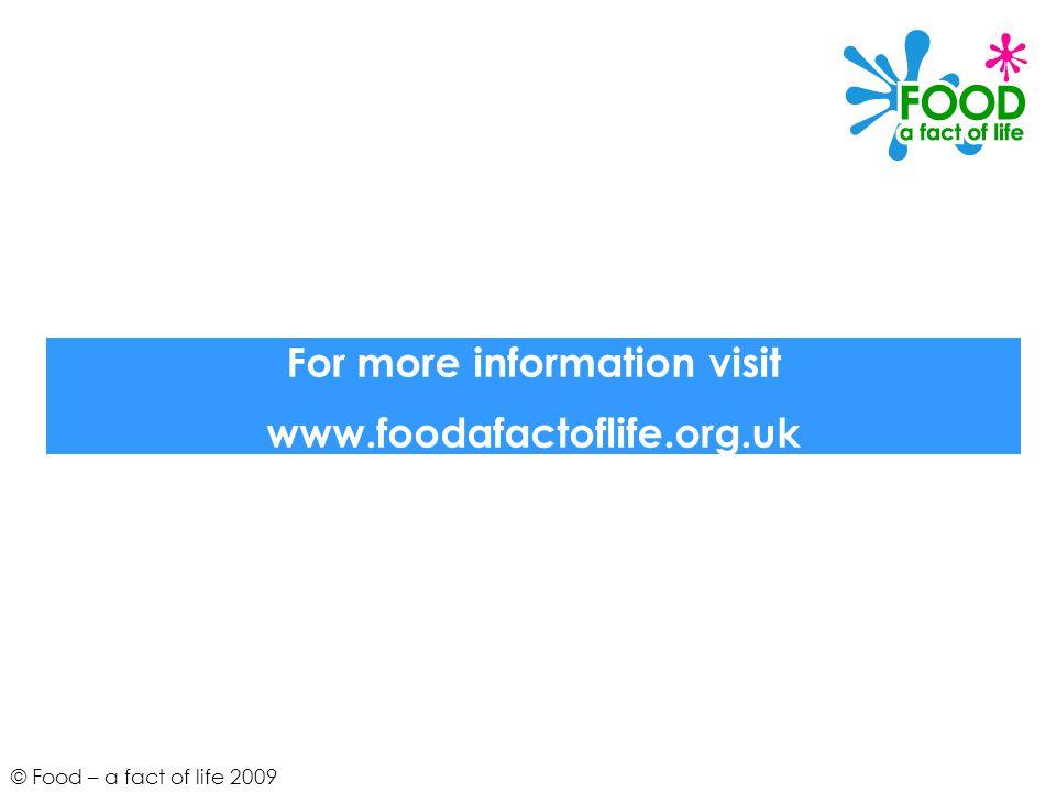 © Food – a fact of life 2009 For more information visit www.foodafactoflife.org.uk