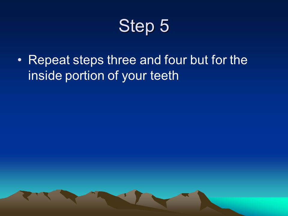 Step 5 Repeat steps three and four but for the inside portion of your teeth