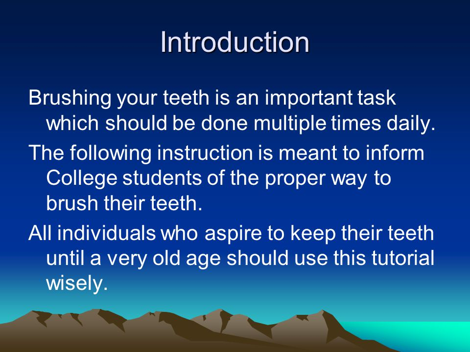 Introduction Brushing your teeth is an important task which should be done multiple times daily.