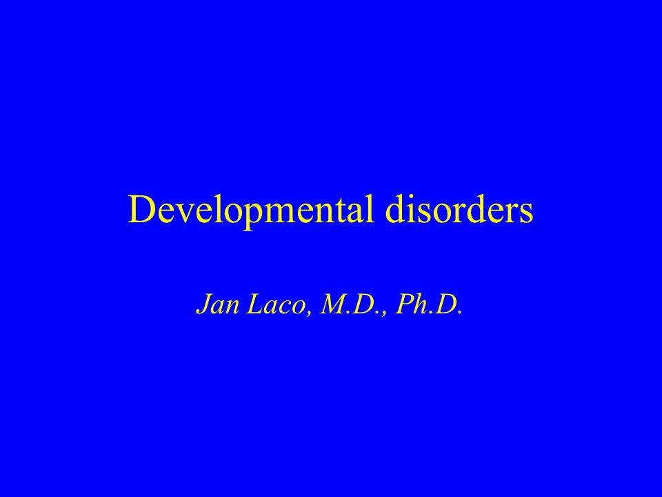 Developmental disorders Jan Laco, M.D., Ph.D.