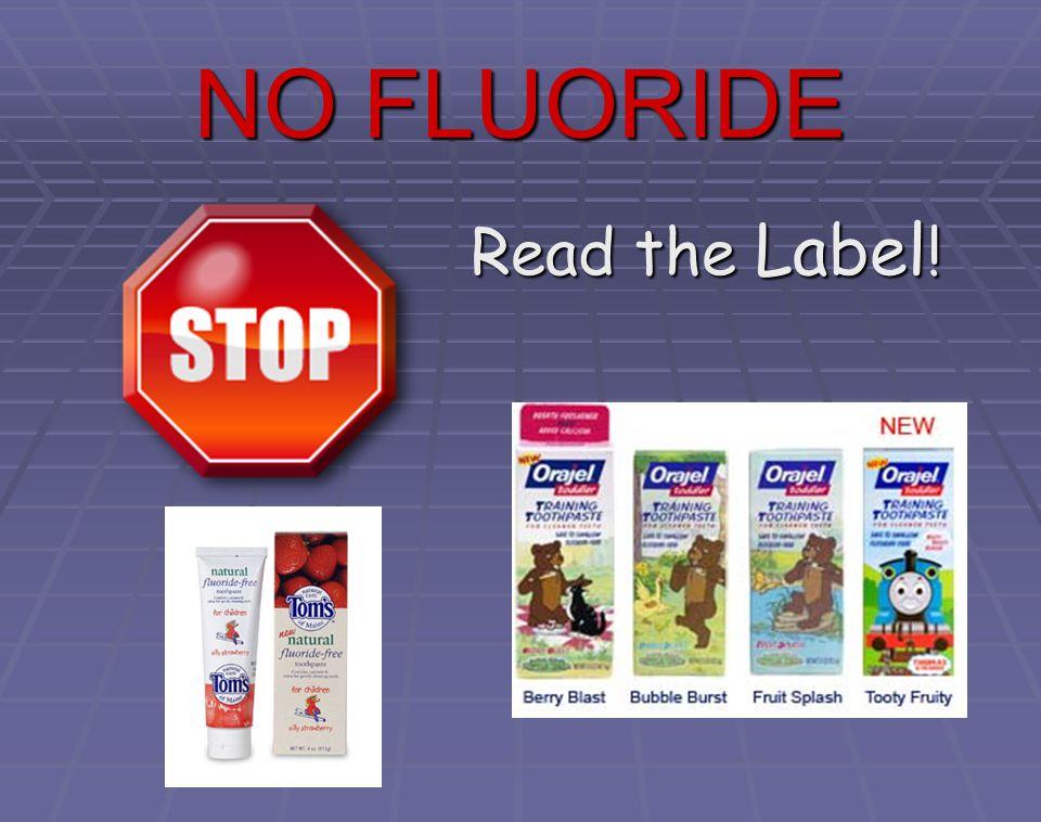 NO FLUORIDE Read the Label !