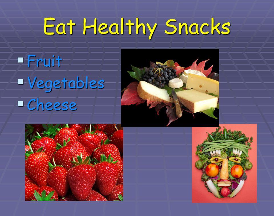 Eat Healthy Snacks Fruit Fruit Vegetables Vegetables Cheese Cheese