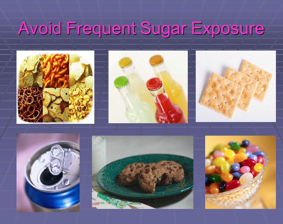 Avoid Frequent Sugar Exposure