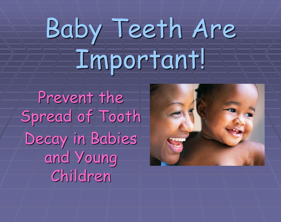 Baby Teeth Are Important! Prevent the Spread of Tooth Decay in Babies and Young Children