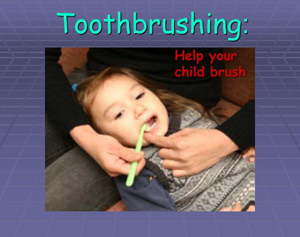 Toothbrushing : Help your Help your child brush child brush
