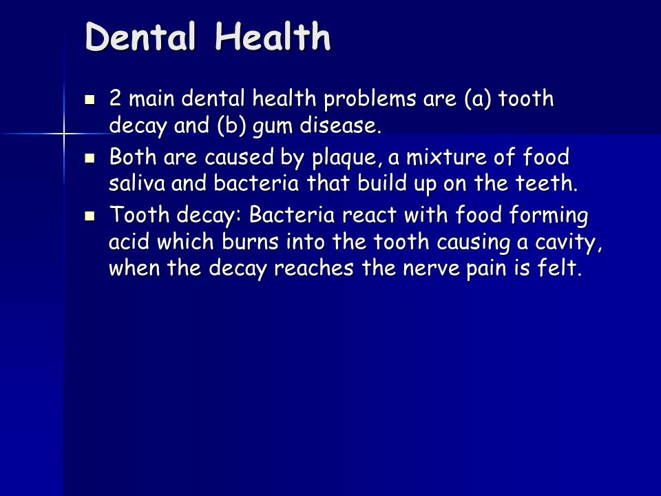 Dental Health 2 main dental health problems are (a) tooth decay and (b) gum disease. 2 main dental health problems are (a) tooth decay and (b) gum dis
