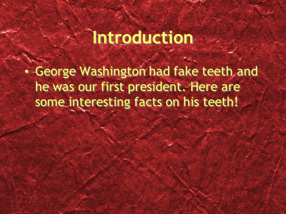Facts Facts George Washington lost his teeth in his 20s His dentist gave him dentures made out of many things.
