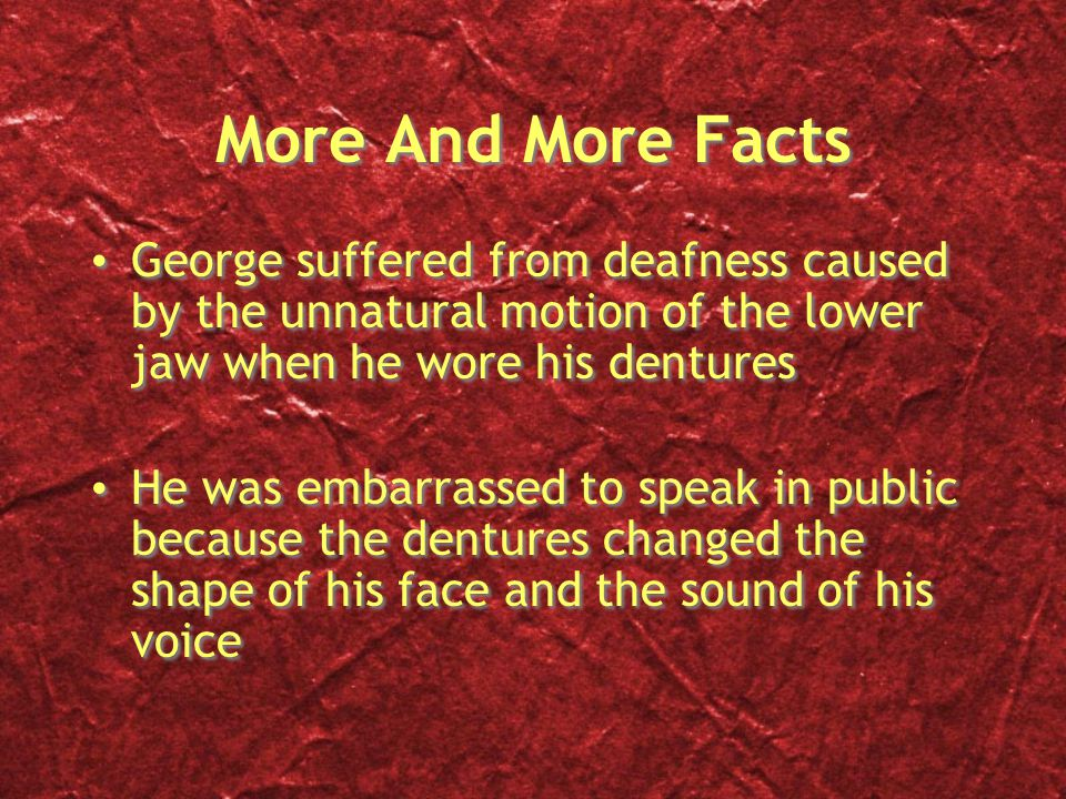 Too Bad Its The End This is the end of my information on George Washingtons teeth and I hope you liked it.