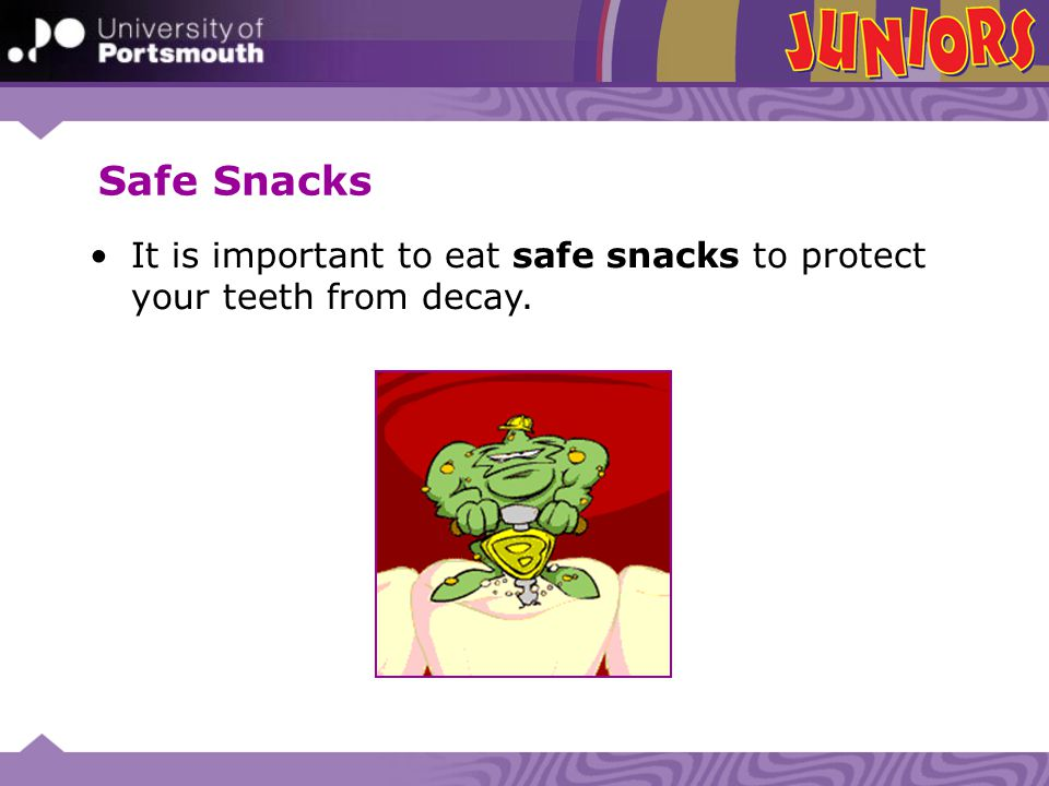 Safe Snacks It is important to eat safe snacks to protect your teeth from decay.