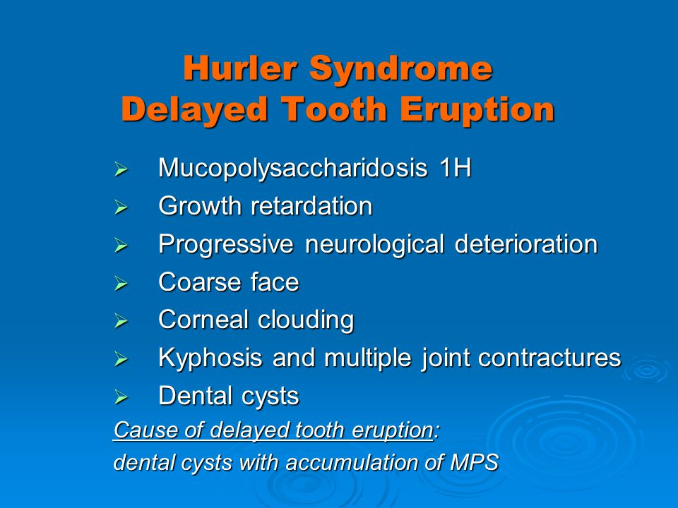 Hurler Syndrome Delayed Tooth Eruption Mucopolysaccharidosis 1H Mucopolysaccharidosis 1H Growth retardation Growth retardation Progressive neurologica