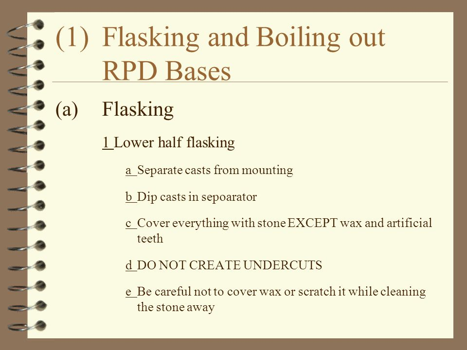 (1)Flasking and Boiling out RPD Bases (a)Flasking 1Lower half flasking aSeparate casts from mounting bDip casts in sepoarator cCover everything with s