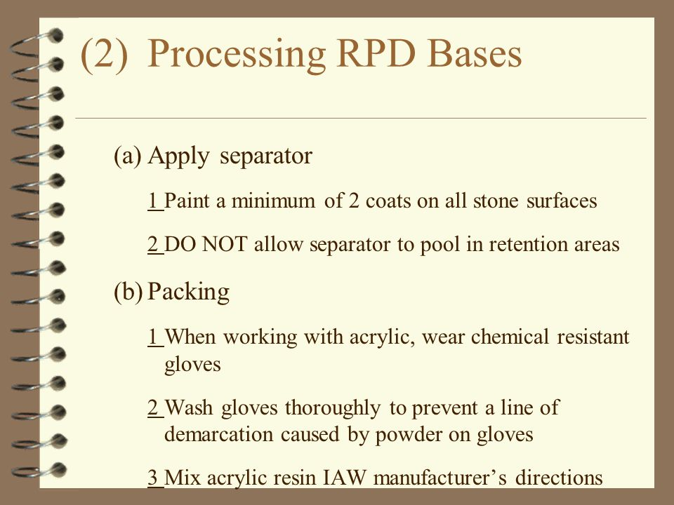 (2)Processing RPD Bases (a)Apply separator 1Paint a minimum of 2 coats on all stone surfaces 2DO NOT allow separator to pool in retention areas (b)Pac
