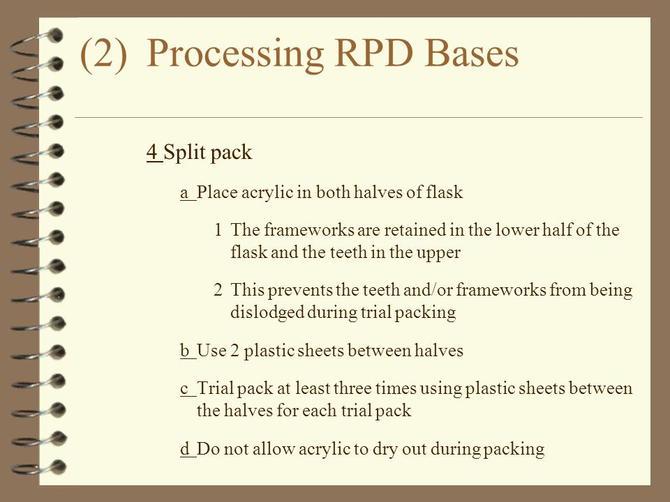 (2)Processing RPD Bases 4Split pack aPlace acrylic in both halves of flask 1The frameworks are retained in the lower half of the flask and the teeth i