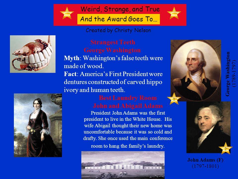 Strangest Teeth George Washington Myth: Washingtons false teeth were made of wood.