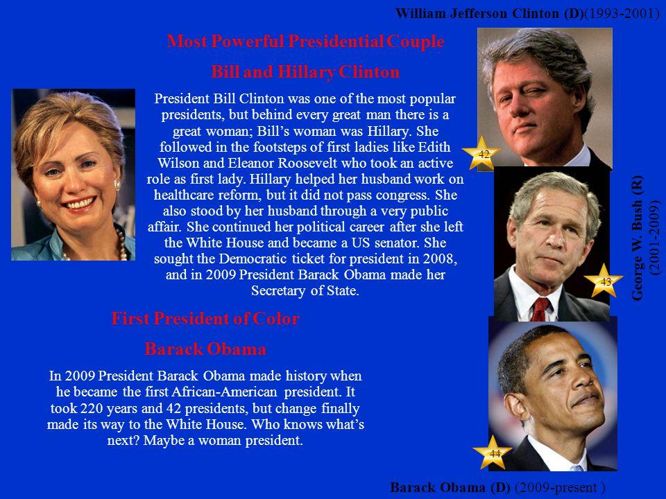 43 44 42 William Jefferson Clinton (D)(1993-2001) Barack Obama (D) (2009-present ) George W.