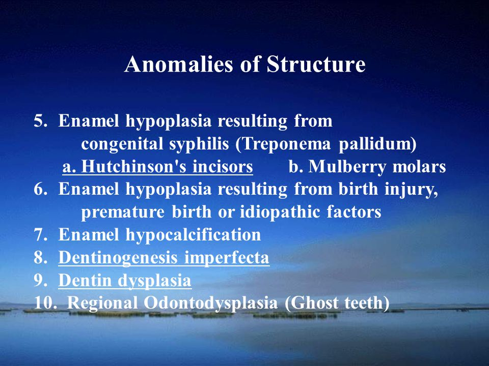 School of Anomalies of Structure 5.Enamel hypoplasia resulting from congenital syphilis (Treponema pallidum) a. Hutchinson's incisors b. Mulberry mola