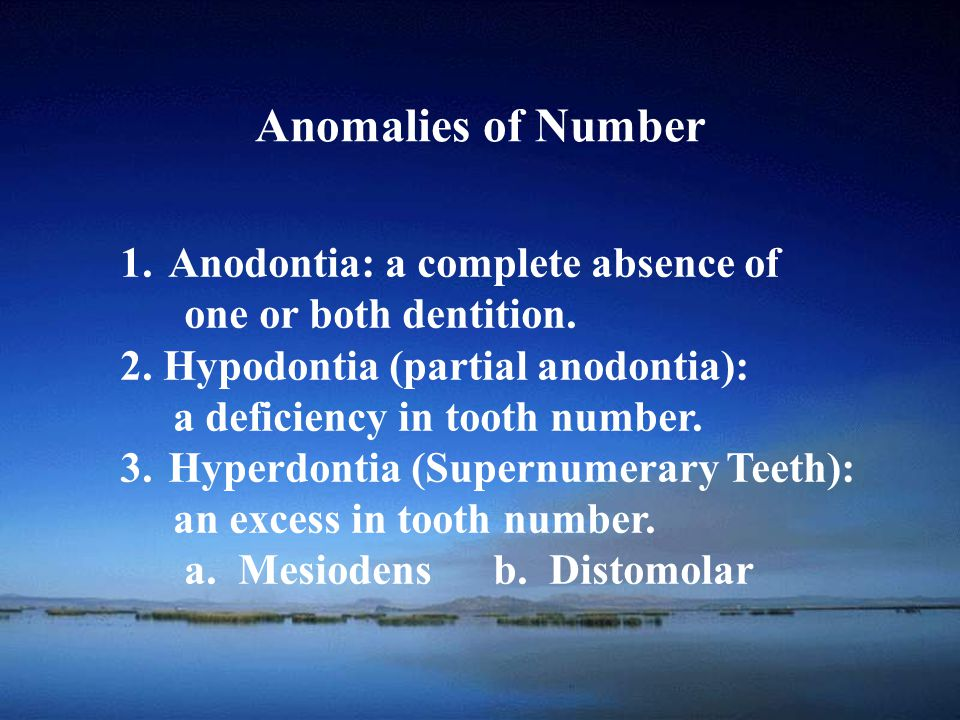 School of Anomalies of Number 1.Anodontia: a complete absence of one or both dentition. 2. Hypodontia (partial anodontia): a deficiency in tooth numbe