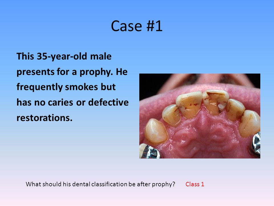 Case #1 This 35-year-old male presents for a prophy. He frequently smokes but has no caries or defective restorations. What should his dental classifi