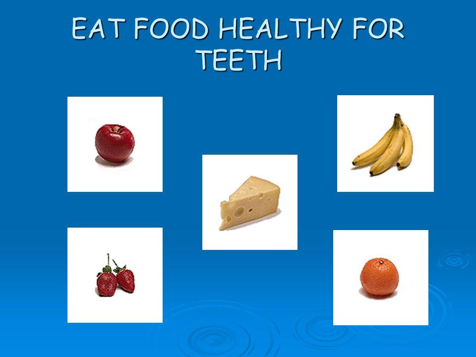 EAT FOOD HEALTHY FOR TEETH