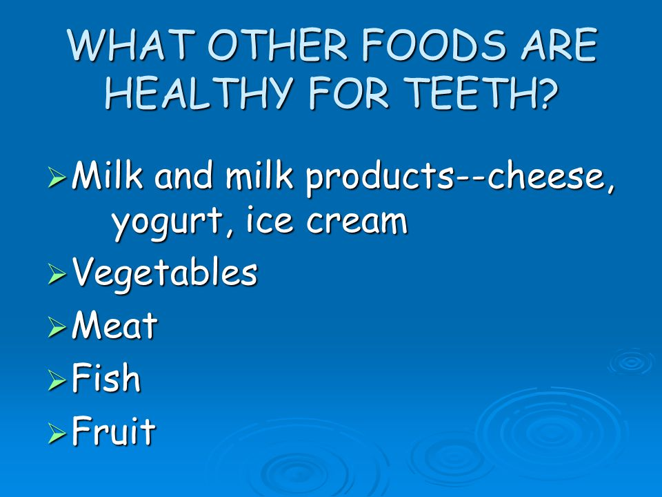 WHAT OTHER FOODS ARE HEALTHY FOR TEETH.