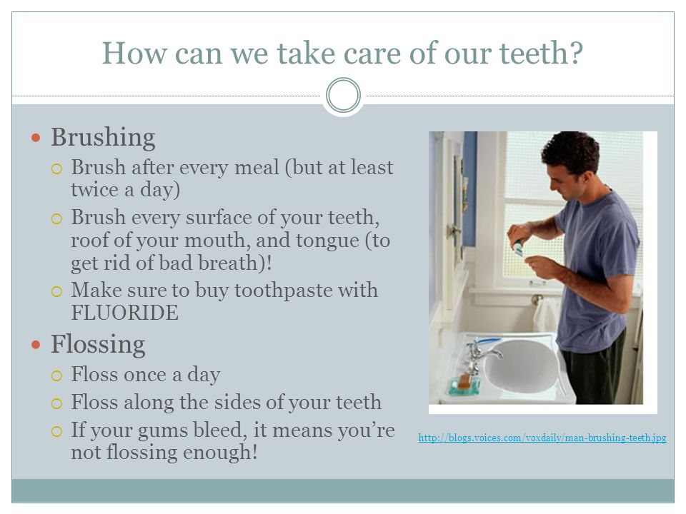 How can we take care of our teeth.