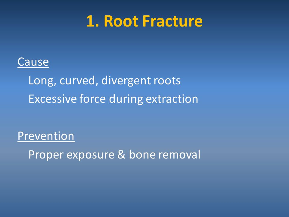 1. Root Fracture Cause Long, curved, divergent roots Excessive force during extraction Prevention Proper exposure & bone removal