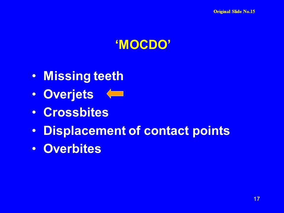 MOCDO Missing teeth Overjets Crossbites Displacement of contact points Overbites Original Slide No.15 17