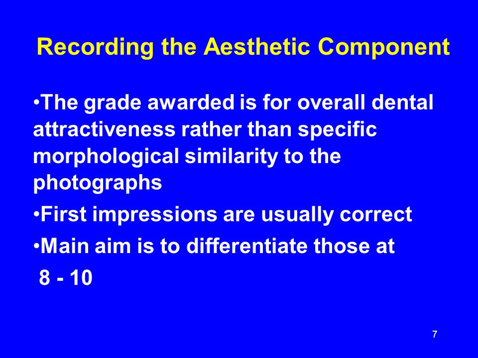 Recording the Aesthetic Component The grade awarded is for overall dental attractiveness rather than specific morphological similarity to the photogra