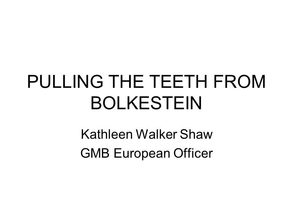 PULLING THE TEETH FROM BOLKESTEIN Kathleen Walker Shaw GMB European Officer
