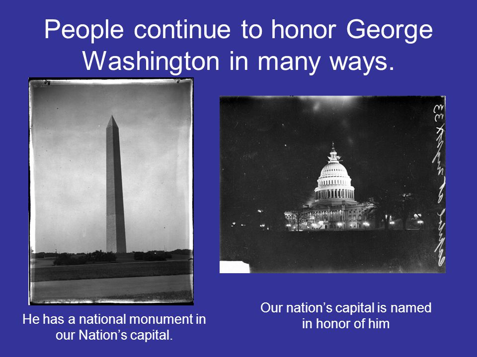 People continue to honor George Washington in many ways.