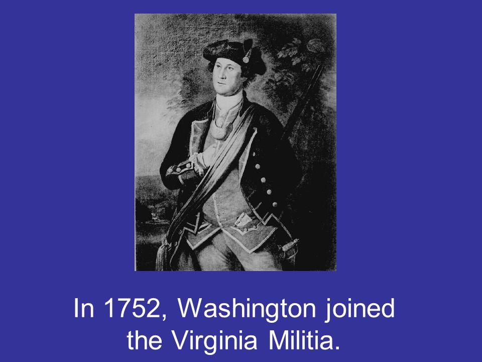In 1752, Washington joined the Virginia Militia.