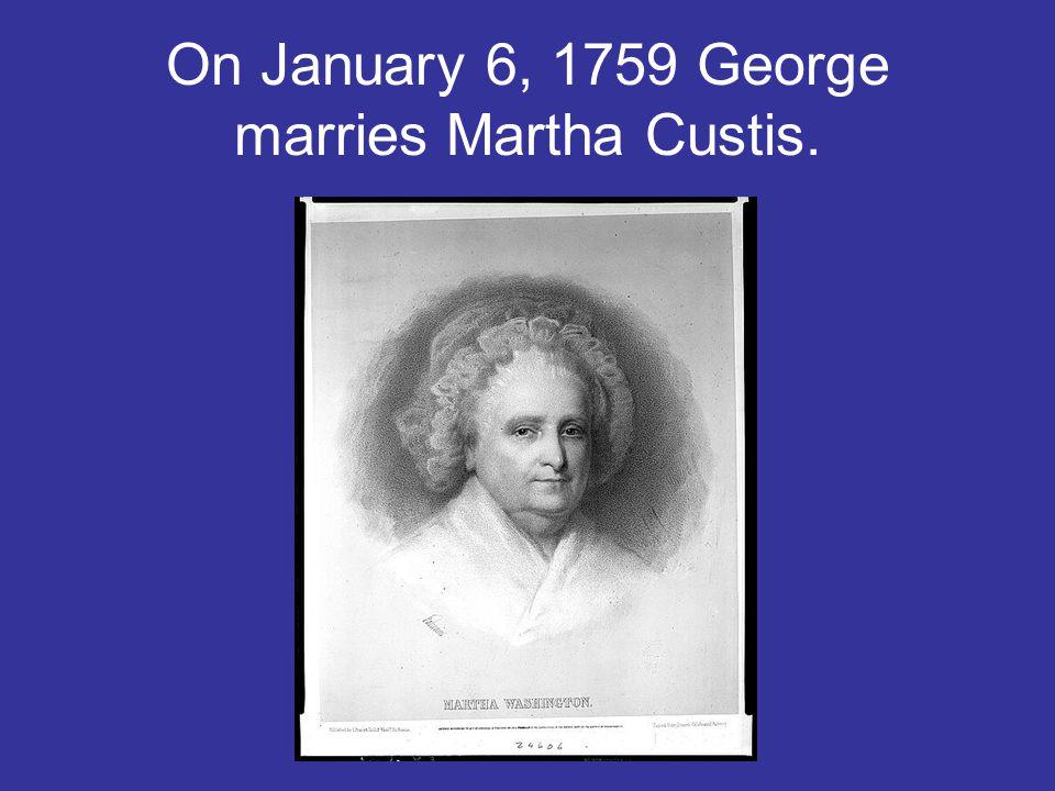 On January 6, 1759 George marries Martha Custis.