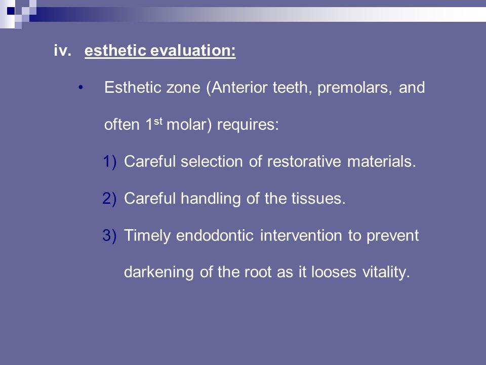 iv.esthetic evaluation: Esthetic zone (Anterior teeth, premolars, and often 1 st molar) requires: 1)Careful selection of restorative materials.