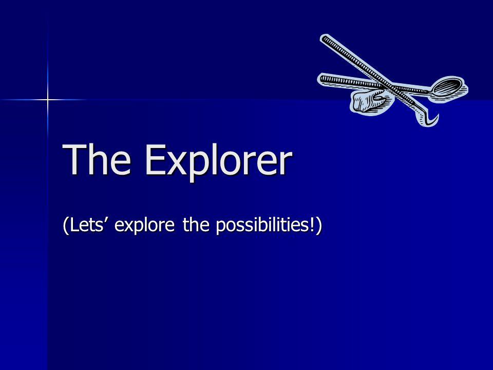 Types of Explorers: Shepherd Hook Explorer Straight Explorer Pigstail or Cowshorn Explorer Orban or #17/18 Explorer