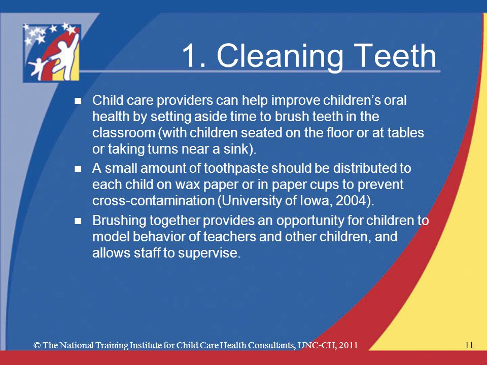 1. Cleaning Teeth n Child care providers can help improve childrens oral health by setting aside time to brush teeth in the classroom (with children s