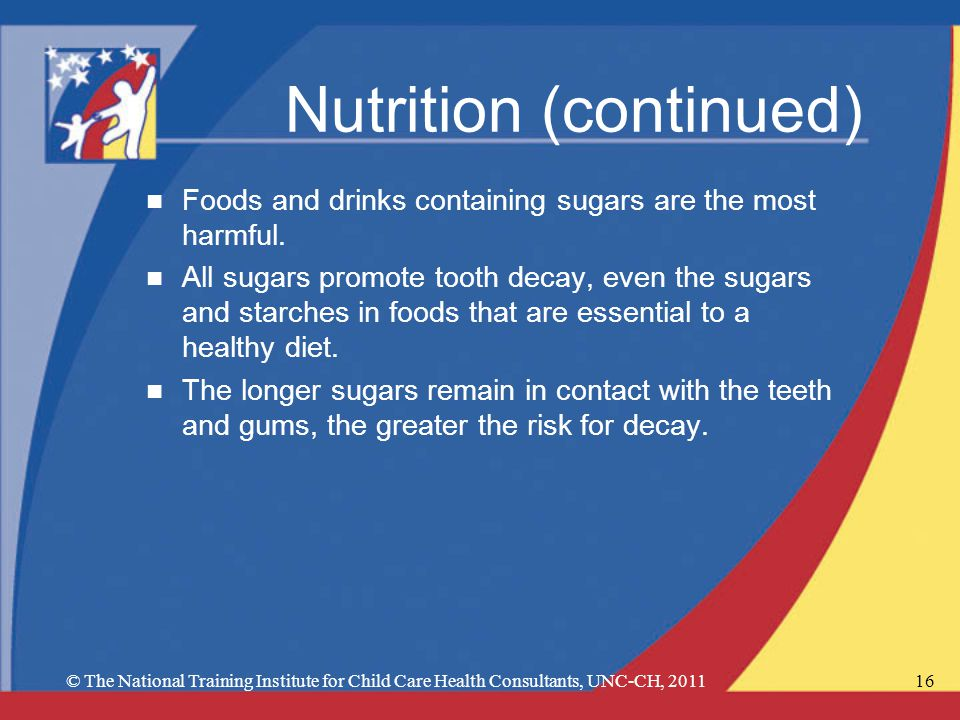 Nutrition (continued) n Foods and drinks containing sugars are the most harmful.