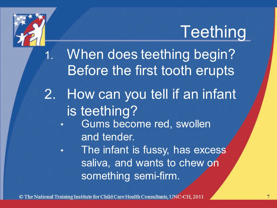 © The National Training Institute for Child Care Health Consultants, UNC-CH, 20117 Teething 1.