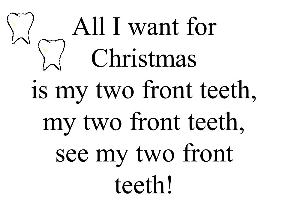 Gee, if I could only have my two front teeth, then I could wish you Merry Christmas.