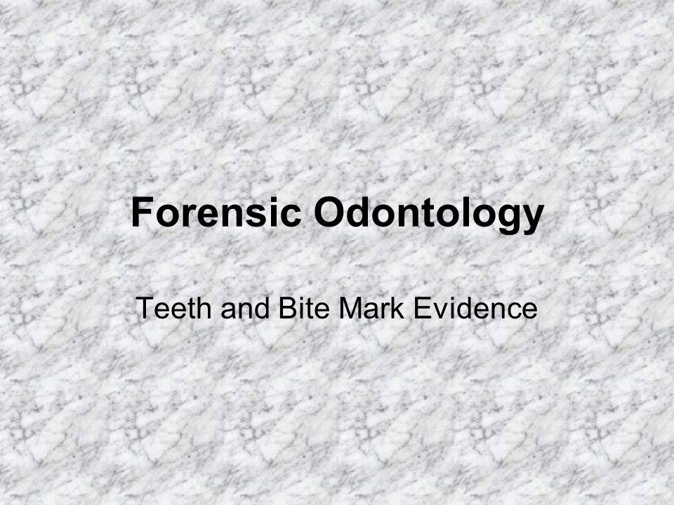 Forensic Odontology Teeth and Bite Mark Evidence
