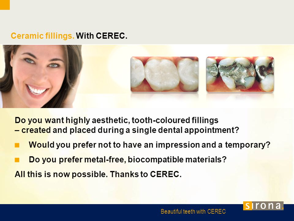 Beautiful teeth with CEREC Ceramic fillings. With CEREC. Do you want highly aesthetic, tooth-coloured fillings – created and placed during a single de