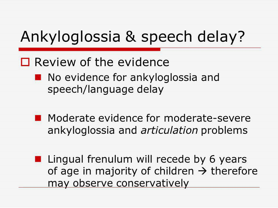 Ankyloglossia & speech delay.