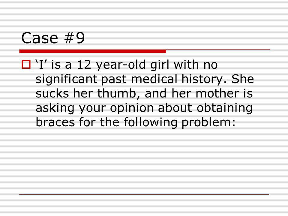 Case #9 I is a 12 year-old girl with no significant past medical history.