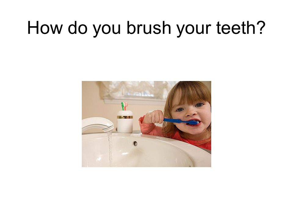 How do you brush your teeth