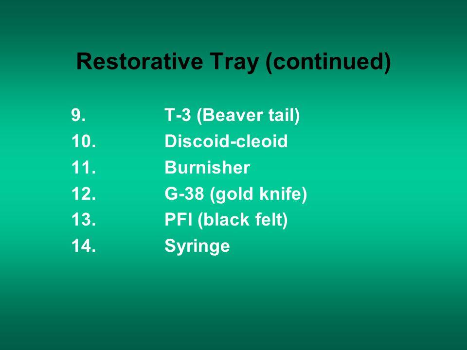 Restorative Tray (continued) 9.T-3 (Beaver tail) 10.Discoid-cleoid 11.Burnisher 12.G-38 (gold knife) 13.PFI (black felt) 14.Syringe