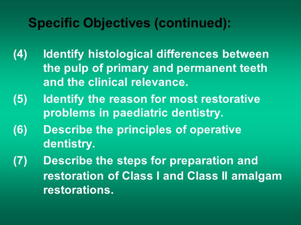 Specific Objectives (continued): (4)Identify histological differences between the pulp of primary and permanent teeth and the clinical relevance. (5)I