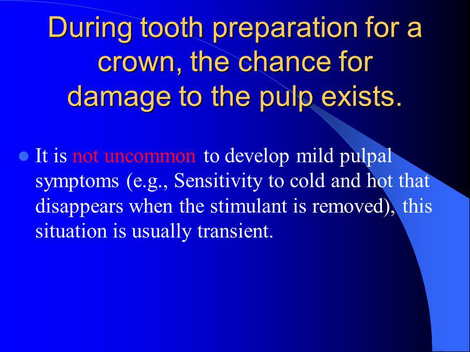 During tooth preparation for a crown, the chance for damage to the pulp exists.
