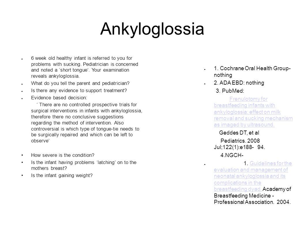Ankyloglossia 6 week old healthy infant is referred to you for problems with sucking.