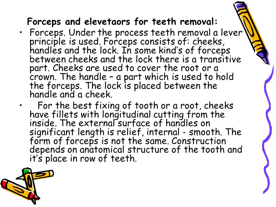Forceps and elevetaors for teeth removal: Forceps. Under the process teeth removal a lever principle is used. Forceps consists of: cheeks, handles and