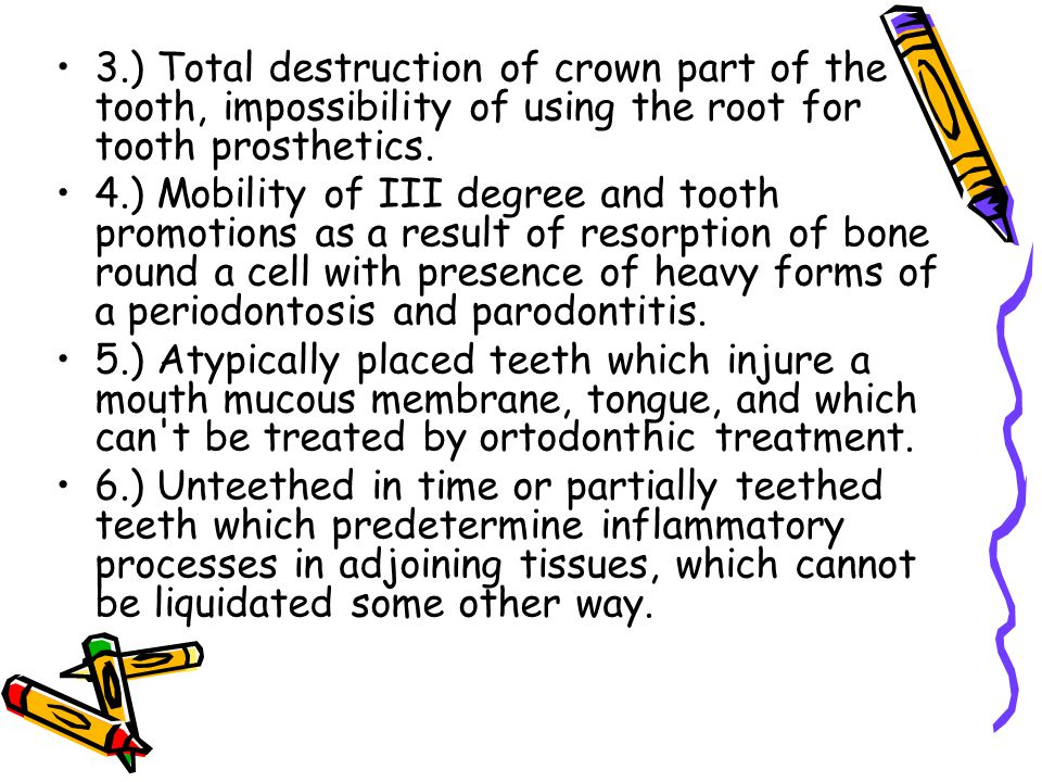3.) Total destruction of crown part of the tooth, impossibility of using the root for tooth prosthetics. 4.) Mobility of ІІІ degree and tooth promotio