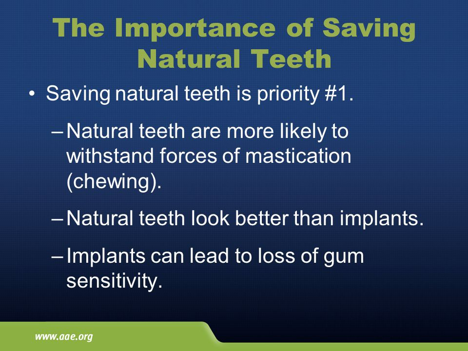 The Importance of Saving Natural Teeth Saving natural teeth is priority #1.